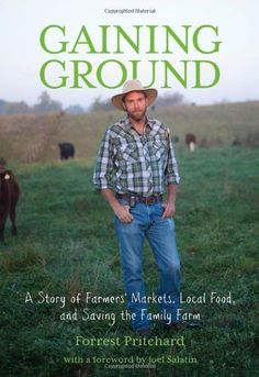 Gaining Ground: A Story of Farmers' Markets, Local Food, and Saving the Family Farm by Forrest Pritchard, http://www.amazon.com/dp/0762787252/ref=cm_sw_r_pi_dp_vMSzrb0847QF9