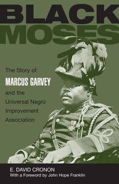 The Paperback of the The Black Moses: The Story of Marcus Garvey and the Universal Negro Improvement Association by E. David Cronon at Barnes & Noble. Black History Books, Black Books, Black History Month, Marcus Garvey Books, Marcus Garvey Quotes, Great Books To Read, My Books, Deep Books, African American Literature