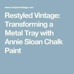 Restyled Vintage: Transforming a Metal Tray with Annie Sloan Chalk Paint