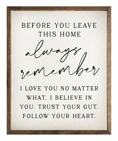 Good Quotes, Inspirational Quotes, Wisdom Quotes, Sign Quotes, Do It Yourself Home, Trust Yourself, Diy Signs, Wall Signs, Always Remember Me