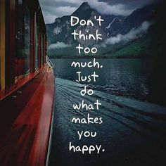 Dont Think Too Much. Just Do What Makes You Happy . .  #travel #traveller #travels #travelgram #wanderlust #instatravel #traveling #travelling #travelphotography #nature #traveler #igtravel #mytravelgram #explore #travelingram #photography #instagood #yolo #adventure #model #nofilter #fashion #instagram #quotes #sports #cairo #dubai #london #newyork #losangeles
