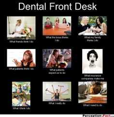 Dental Front Desk... - What people think I do, what I really do - Perception Vs Fact