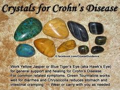 Crohn's Disease: Yellow Jasper, Blue Tiger's Eye. Green Tourmaline for diarrhea and Chrysocolla reduces stomach and intestinal cramping.