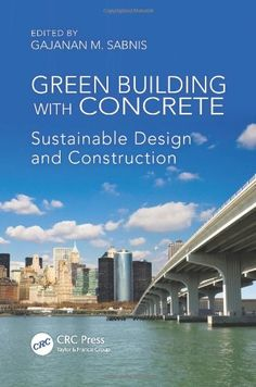 Green Building with Concrete: Sustainable Design and Construction surveys the material's history in the green building movement and presents state-of-the-art methodologies and best practices.