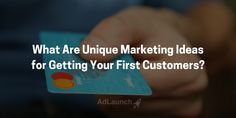 Unique Marketing Ideas for Getting Your First Customers -