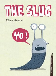 The Slug by Elise Gravel.
