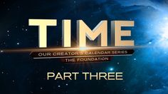 Time: Our Creator's Calendar  - The Foundation - Part 3 32:03 ... Jesus was crucified April 4, 30 AD. Reveals God's Calendar in the Bible. Part 3 of 3