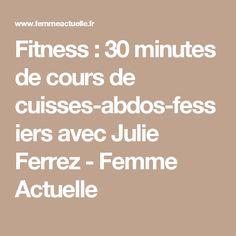 Fitness : 30 minutes de cours de cuisses-abdos-fessiers avec Julie Ferrez - Femme Actuelle