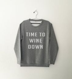 Time to wine down • Sweatshirt • jumper • crewneck • sweater • Clothes Casual Outift for • teens • movies • girls • women • summer • fall • spring • winter • outfit ideas • hipster • dates • school • parties • Polyvores • Tumblr Teen Grunge Fashion Graphic Tee Shirt