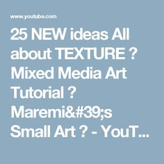 25 NEW ideas All about TEXTURE ♡ Mixed Media Art Tutorial ♡ Maremi's Small Art ♡ - YouTube