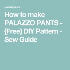 How to make PALAZZO PANTS - {Free} DIY Pattern - Sew Guide