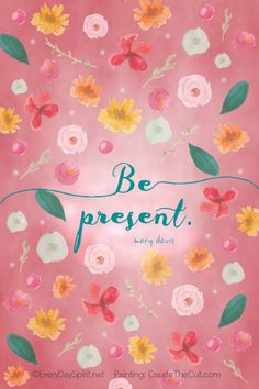"""""""Be Present"""" Print. Add a cute frame for a sweet reminder for your desk. On Etsy. www.everydayspirit.etsy.com xo"""