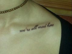 <3 placement and quote :) We're all mad here tattoo - quote from Alice in wonderland