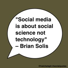 'Social media is about social science not technology' - @briansolis #socialquotes