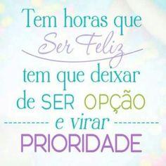 #Felicidade # prioridade