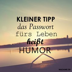 A little tip: the password for life is humor! - A little tip: the password for life is humor! Living Your Life Quotes, Work Life Quotes, Live Quotes For Him, Inspirational Bible Quotes, Inspiring Quotes About Life, Happy Quotes, Funny Quotes, True Quotes, Short Positive Quotes