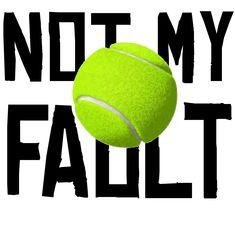 not my fault Tennis Shirts, Cool Shirts, Fun, Funny, Hilarious