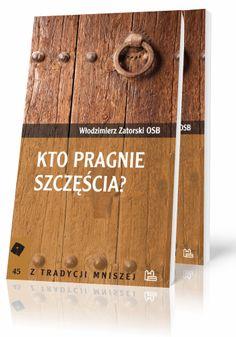 Włodzimierz Zatorski OSB Kto pragnie szczęścia?  http://tyniec.com.pl/product_info.php?products_id=362