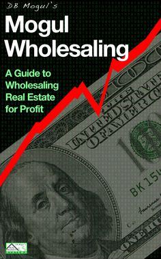 Mogul Wholesaling: A Guide to Wholesaling Real Estate For Profit (Real Estate Mogul Book 4) Kindle Edition by DB Mogul (Author)
