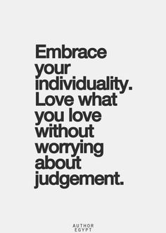 Embrace your individuality. Love what you love without worrying about judgement. #wisdom #affirmations #inspiration