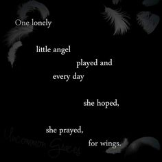 One lonely little angel played every day she hoped, she prayed, for wings. -Uncommon Graces | The Angel Series
