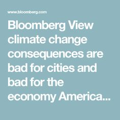 Bloomberg View  climate change consequences  are bad for cities and bad for the economy America's Self-Defeating Cycle of Floods and Federal Aid