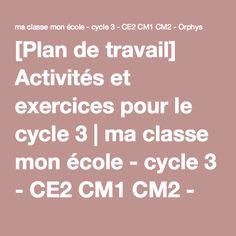 [Plan de travail] Activités et exercices pour le cycle 3   ma classe mon école - cycle 3 - CE2 CM1 CM2 - Orphys