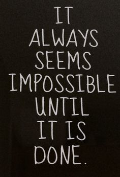 It always seems impossible until it is done - moi #motivation #happyquote #inspiration #life