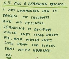it's all a learning process: i am learning how to process my thoughts and my feelings. learning to decifer which ones come from me, and which ones come from the places that need healing. Words Quotes, Wise Words, Me Quotes, Sayings, Yoga Quotes, Pretty Words, Beautiful Words, Cool Words, Journaling