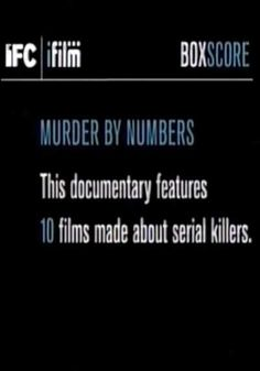 Murder by Numbers (Documentary) - An interesting albeit brief look at the history of serial killers in the movies. For the most part, only well known films are covered but...WATCH NOW !
