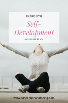 10 tips to help begin self-development. These tips are the cornerstone of ALL self-development gurus and life coaches, these are the essential parts for creating the life you want.