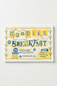 Doodles at Breakfast: tear-off tablet of paper placemats, each featuring step-by-step instructions for turning everyday letters and numbers into extraordinary drawings.