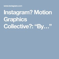 """Instagram의 Motion Graphics Collective님: """"By…"""""""