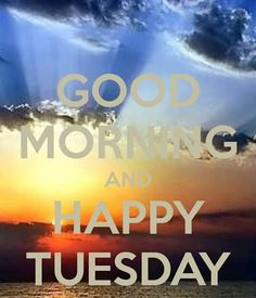 Good Morning & Happy Tuesday!  Let's make this a GREAT day!  #goodmorning #HappyTuesday