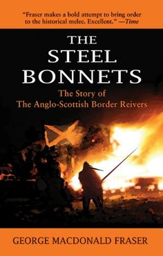 The Steel Bonnets: The Story of the Anglo-Scottish Border Reivers by George MacDonald Fraser http://www.amazon.com/dp/160239265X/ref=cm_sw_r_pi_dp_zlg1ub19PTPVY