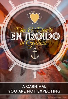 Entroido in Galicia, Spain - Dos and don'ts A Carnival you are not expecting. Featuring up to 5 different happenings you can't miss!  - A World to Travel