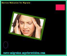 Abortive Medication For Migraine 115814 - Cure Migraine