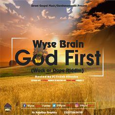 Wyse Brain - God First - (Wack Or Dope Riddim) [Prod. By Xyfex Beatz Mixed By King One-Beatz]