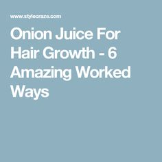 Onion Juice For Hair Growth - 6 Amazing Worked Ways