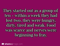 They started out as a group of ten. Within a week, they had lost two. They were hungry, dirty, tired, and weak. Food was scarce and nerves were beginning to fray.