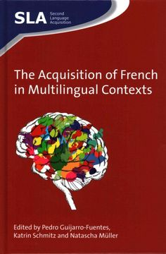 The acquisition of French in multilingual contexts / edited by Pedro Guijarro-Fuentes, Katrin Schmitz and Natascha Müller.