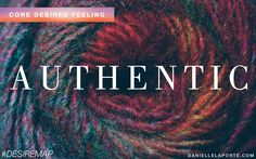 Authentic - One of my Core Desired Feelings. How do you want to feel? #DesireMap