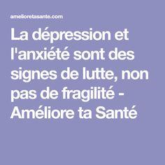 La dépression et l'anxiété sont des signes de lutte, non pas de fragilité - Améliore ta Santé