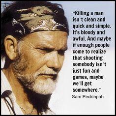 Sam Peckinpah - Film Director Quote - Movie Director Quote  - #sampeckinpah