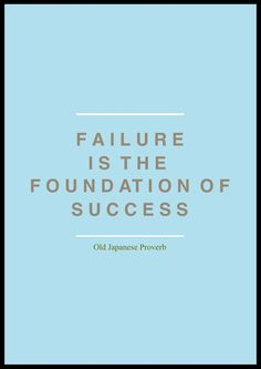 Failure is the foundation of success.