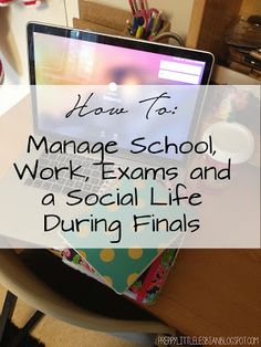 How to Manage School, Work, Exams and a Social Life During Finals