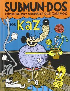 Submun-dos : cómics no muy normales que digamos / [Kaz ; lo tradujo Paula Madroño]