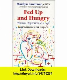 Oppression and Food By Susie Orbach Women Fed Up and Hungry Marilyn Lawrence