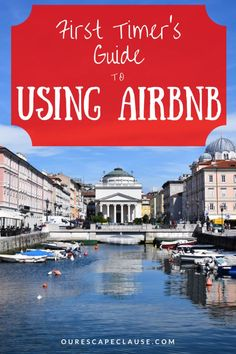 First Timer's Guide to Using Airbnb: travel the world in your own mini homes abroad with this in-depth, step-by-step guide.