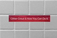 Glitter Grout & How You Can Do It
